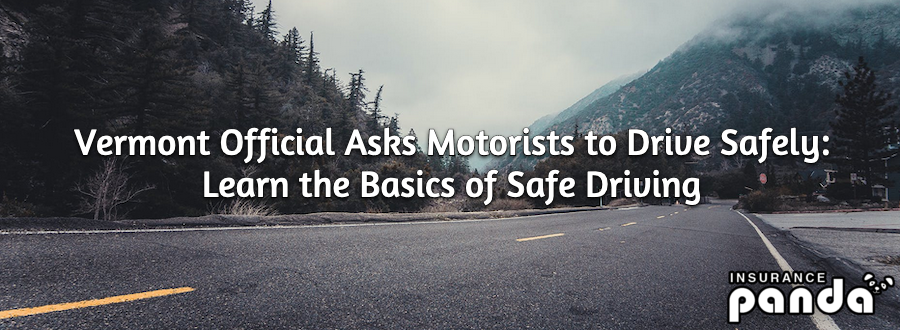 Vermont Official Ask Motorists to Drive Safely - The Basics of Safe Driving