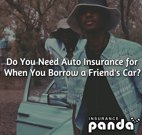 Do You Need Auto Insurance for When You Borrow a Friend's Car?