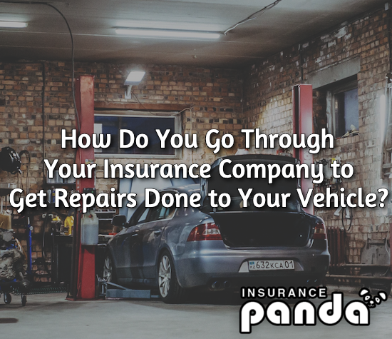 How Do You Go Through Your Insurance Company to Get Repairs Done to Your Vehicle?