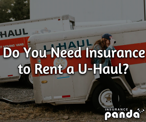 do you need insurance to rent a uhaul