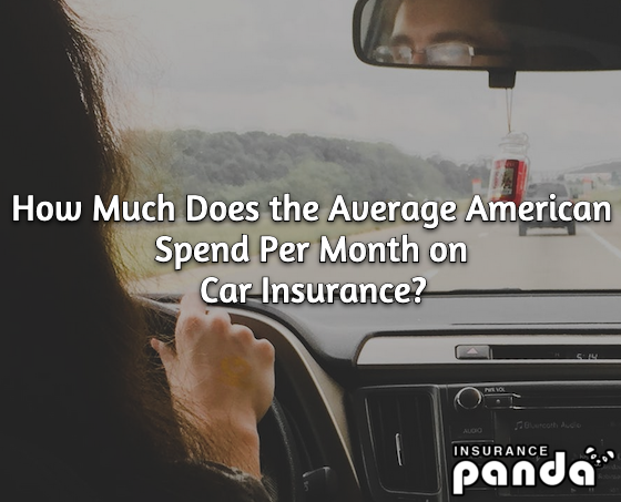 How Much Does the Average American Spend Per Month on Car Insurance?