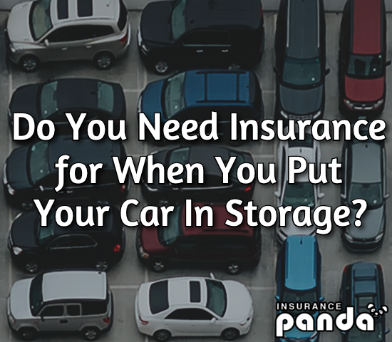 Do You Need Insurance for When You Put Your Car In Storage?