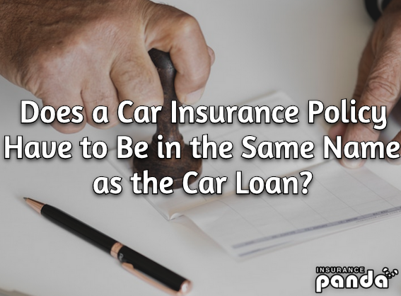 Does a Car Insurance Policy Have to Be in the Same Name as the Car Loan?