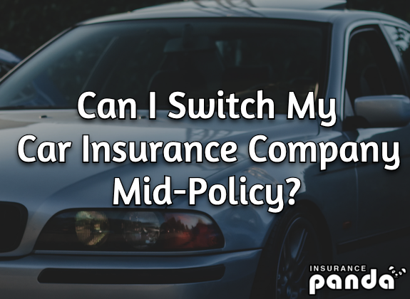 Can I Switch My Car Insurance Company Mid-Policy?