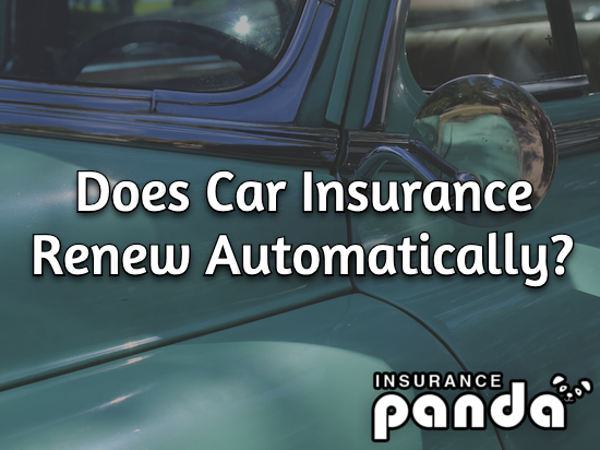Does Car Insurance Renew Automatically?