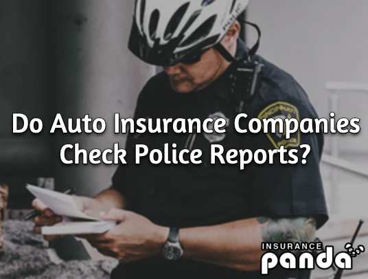 insurance companies check police reports