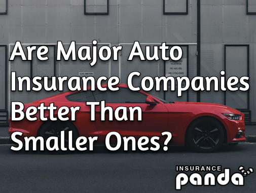 Are Major Auto Insurance Companies Better Than Smaller Ones