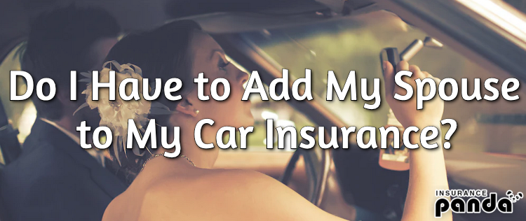 add my spouse to my car insurance