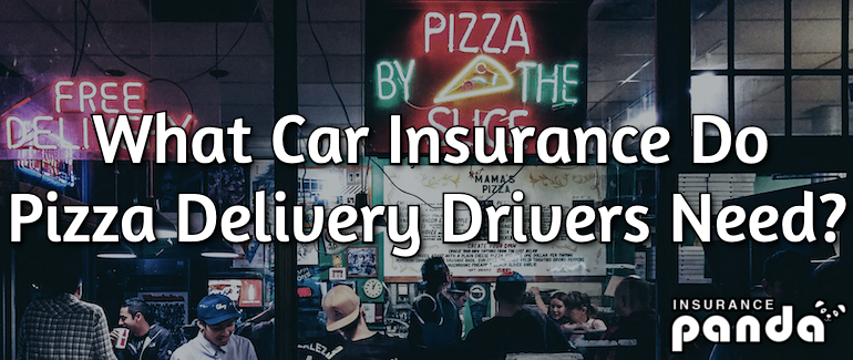 What Car Insurance Do Pizza Delivery Drivers Need?