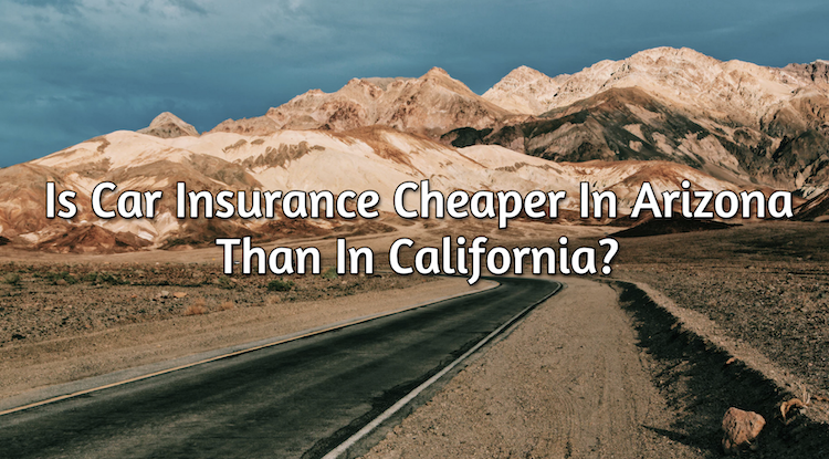 arizona or california auto insurance