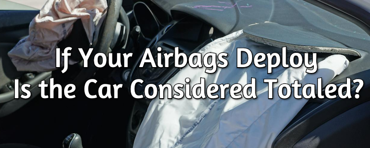 If Your Airbags Deploy Is the Car Considered Totaled?