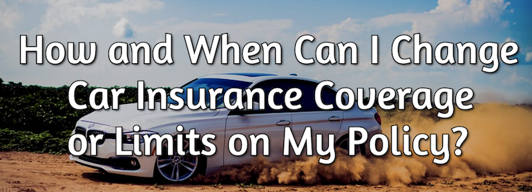 How and When Can I Change Car Insurance Coverage or Limits on My Policy?