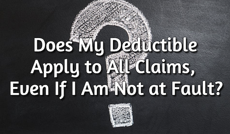 Does My Deductible Apply to All Claims, Even If I Am Not at Fault?