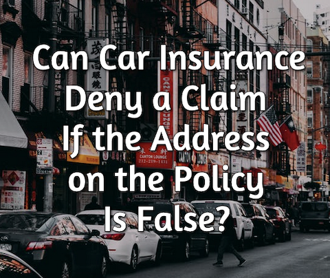 Can Car Insurance Deny a Claim If the Address on the Policy Is False?