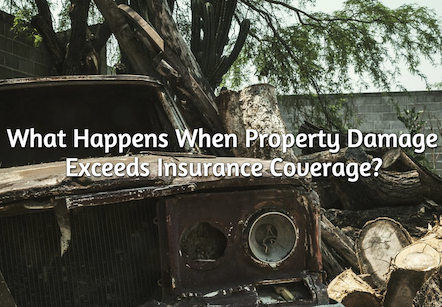property damage exceeds insurance coverage