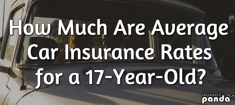 How Much Are Average Car Insurance Rates for a 17-Year-Old?