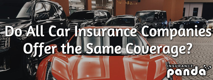 Do All Car Insurance Companies Offer the Same Coverage?