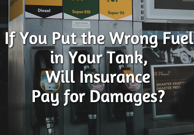 If you put the wrong fuel in your tank, will insurance pay for damages?