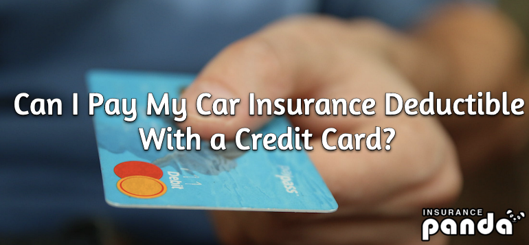 Can I Pay My Car Insurance Deductible With a Credit Card?