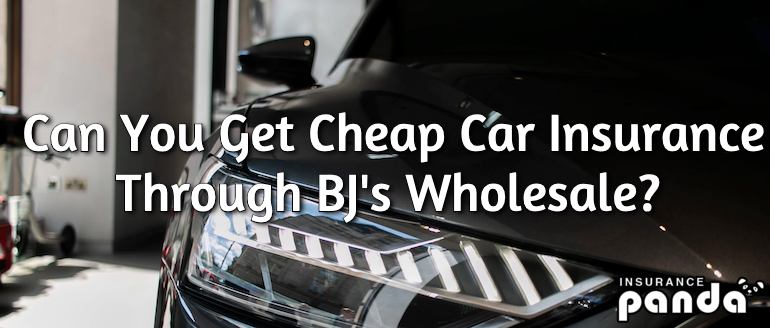 Can You Get Cheap Car Insurance Through BJ's Wholesale?