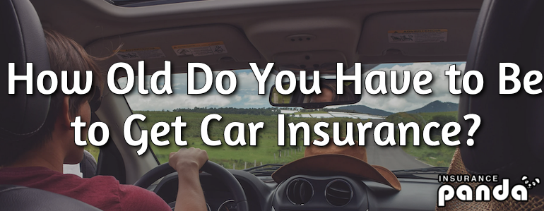 How Old Do You Have to Be to Get Car Insurance?