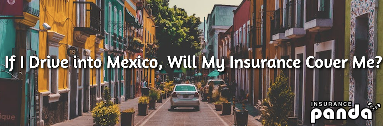 If I Drive into Mexico, Will My Insurance Cover Me?