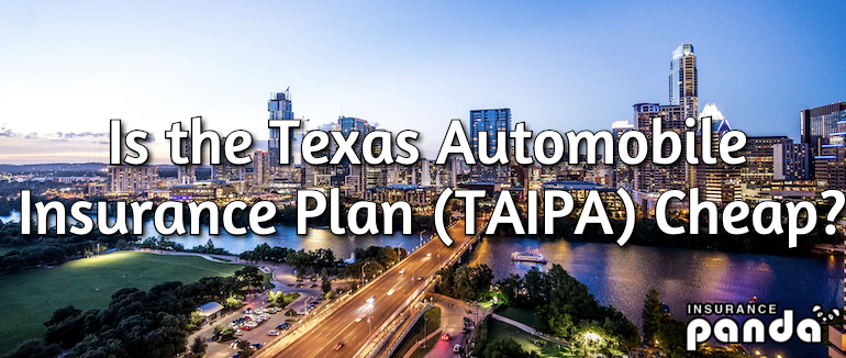 Is the Texas Automobile Insurance Plan (TAIPA) Cheap?