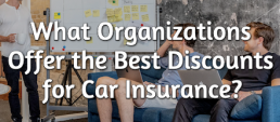 What Organizations Offer the Best Discounts for Car Insurance?