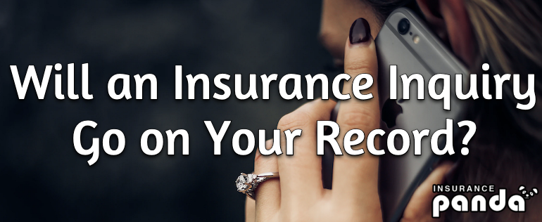 Will an Insurance Inquiry Go on Your Record?