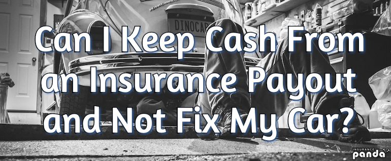 Can I Keep Cash From an Insurance Payout and Not Fix My Car?
