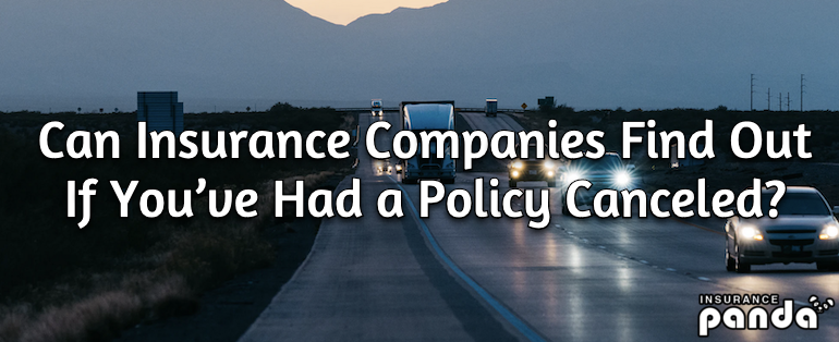 Can Insurance Companies Find Out If You've Had a Policy Canceled?
