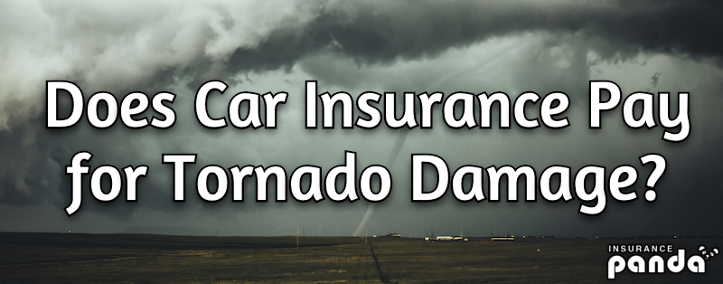 Does Car Insurance Pay for Tornado Damage?