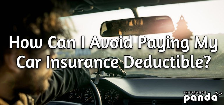 How Can I Avoid Paying My Car Insurance Deductible?