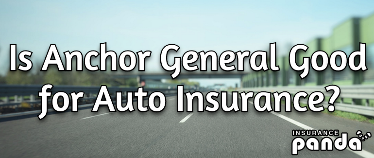 Is Anchor General Good for Auto Insurance?