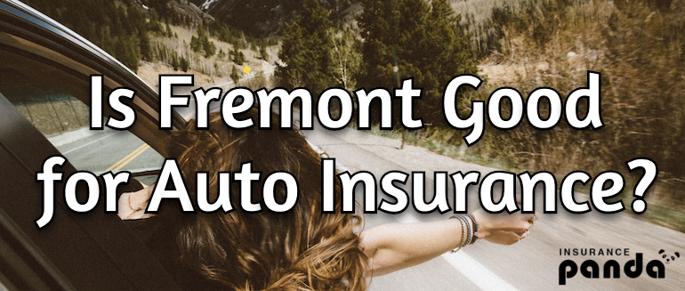 Is Fremont Good for Auto Insurance?