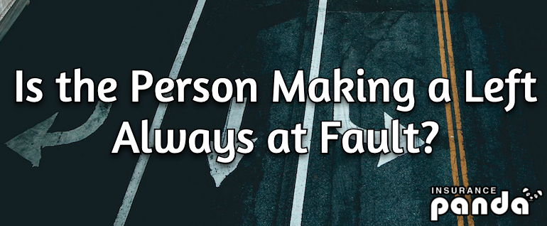 Is the Person Making a Left Always at Fault?