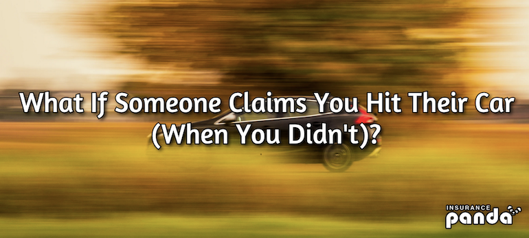 What If Someone Claims You Hit Their Car (When You Didn't)?
