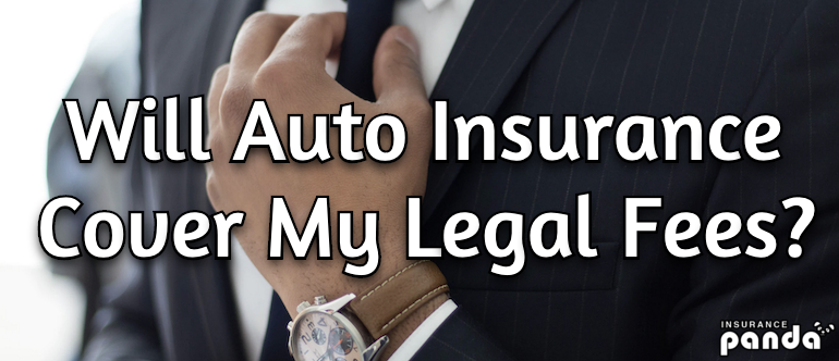 Will Auto Insurance Cover My Legal Fees?