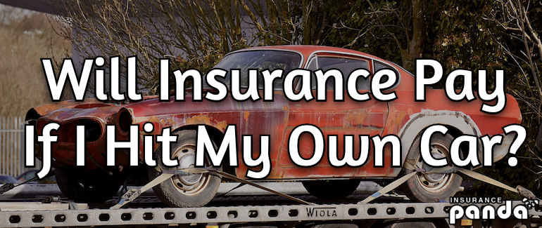 Will Insurance Pay If I Hit My Own Car?