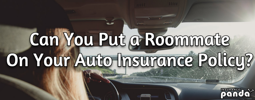 Can You Put a Roommate On Your Auto Insurance Policy?