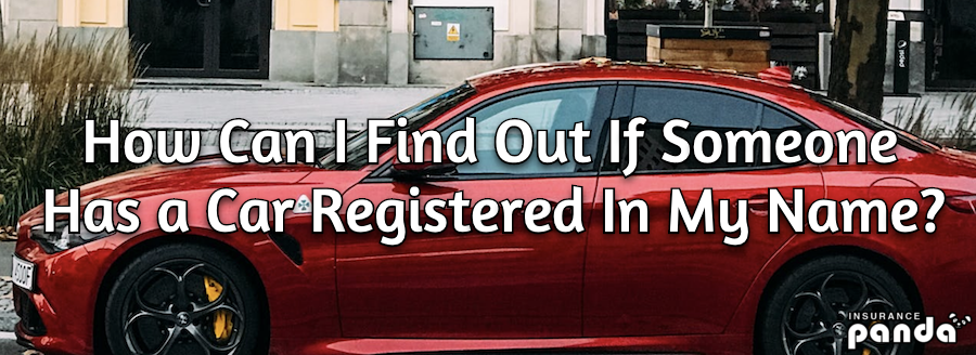 How Can I Find Out If Someone Has a Car Registered In My Name?