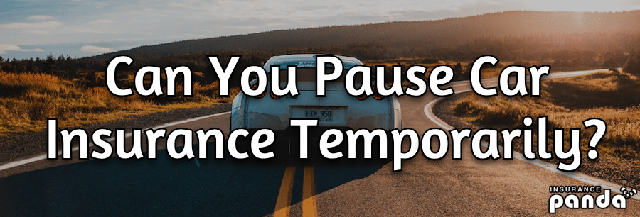 Can You Pause Car Insurance Temporarily?