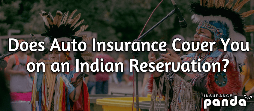 Does Auto Insurance Cover You on an Indian Reservation?