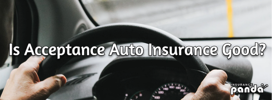 Is Acceptance Auto Insurance Good?