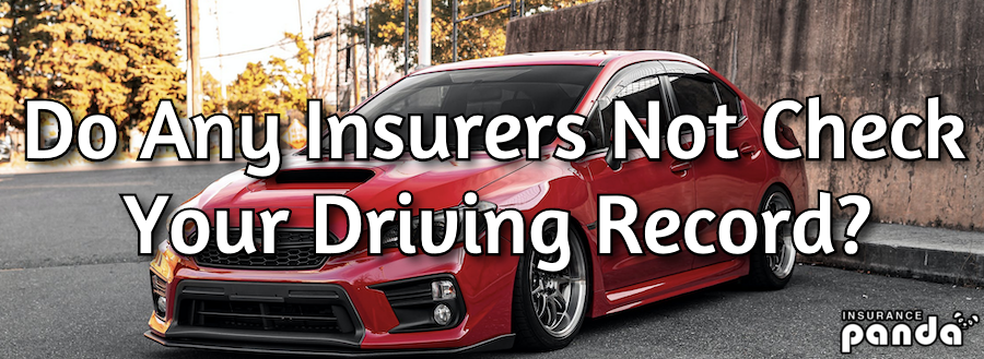 Do Any Insurers Not Check Your Driving Record?