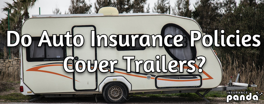do auto insurance policies cover trailers