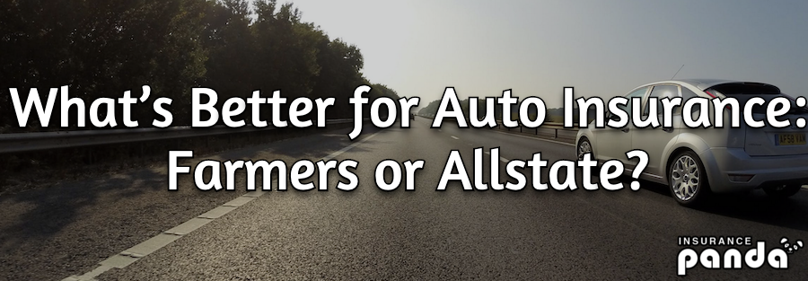 What's Better for Auto Insurance – Farmers or Allstate?