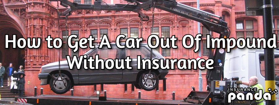 How to Get A Car Out Of Impound Without Insurance