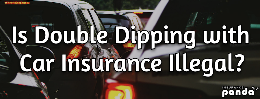 Is Double Dipping with Car Insurance Illegal?