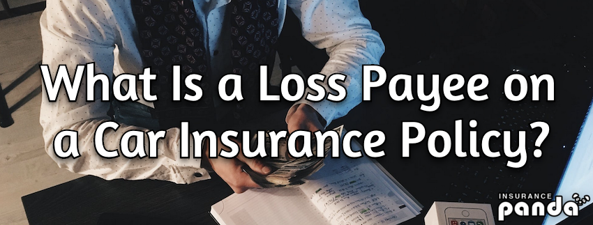 What Is a Loss Payee on a Car Insurance Policy?